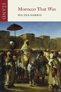 Morocco That Was - James Chandler, Walter Harris