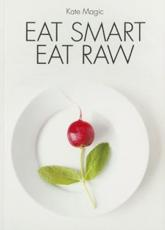Eat Smart Eat Raw - Kate Magic