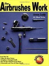 How Airbrushes Work - Leahy, Steven