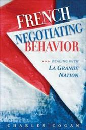 French Negotiating Behavior: Dealing with La Grande Nation - Cogan, Charles