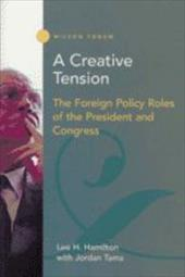 A Creative Tension: The Foreign Policy Roles of the President and Congress - Hamilton, Lee H. / Tama, Jordan