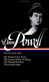 Dawn Powell Novels, 1944-1962: My Home is Far Away, the Locusts Have No King, the Wicked Pavilion, the Golden Spur - Powell, Dawn