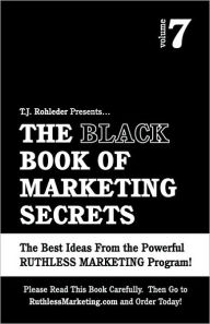The Black Book Of Marketing Secrets, Vol. 7 - T.J. Rohleder