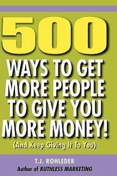 500 Ways to Get More People to Give You More Money! - Rohleder, T. J.