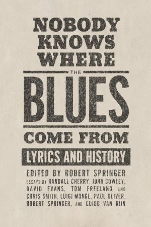 Nobody Knows Where the Blues Come From: Lyrics and History - Robert Springer (Editor)