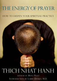 The Energy of Prayer: How to Deepen Your Spiritual Practice - Thich Nhat Hanh