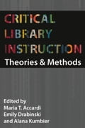Critical Library Instruction: Theories and Methods - Accardi, Maria