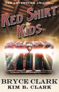 Red Shirt Kids - Bryce Clark, Kim B. Clark