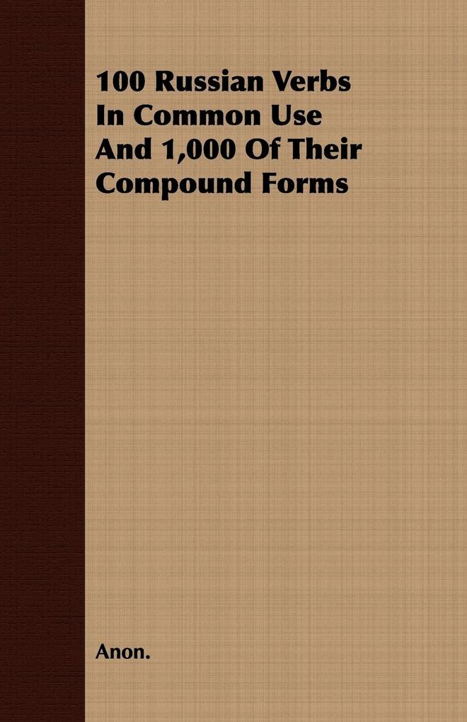 100 Russian Verbs In Common Use And 1,000 Of Their Compound Forms als Taschenbuch von Anon. - 1409763110