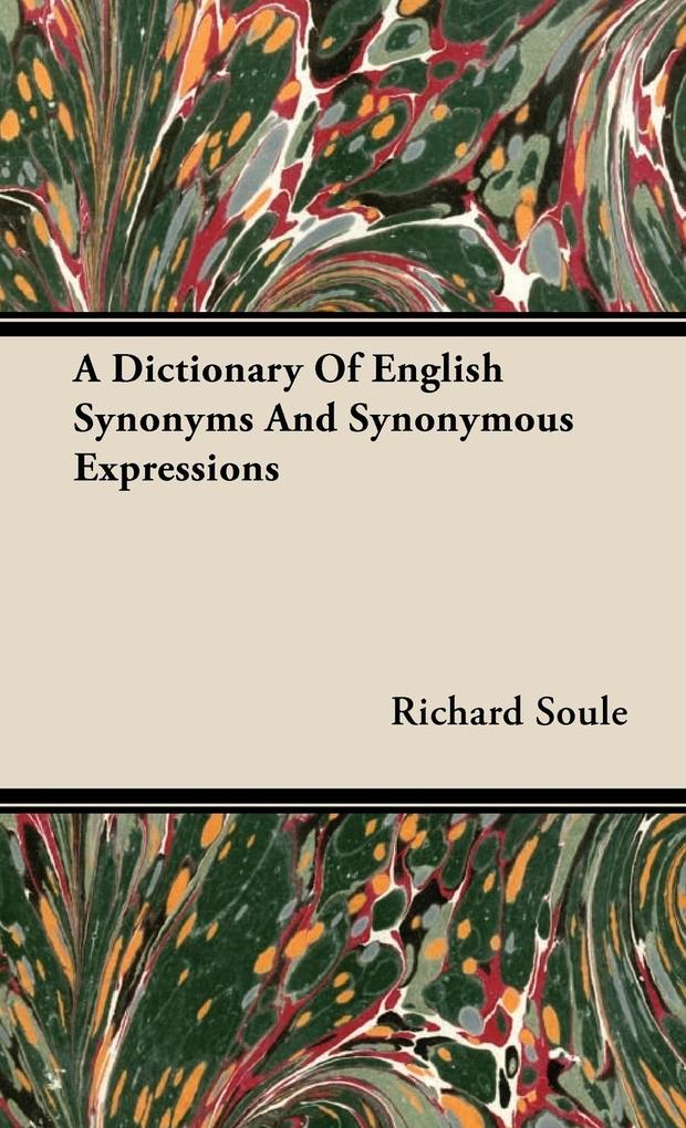 A Dictionary Of English Synonyms And Synonymous Expressions als Buch von Richard Soule - Richard Soule