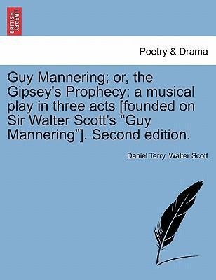 Guy Mannering; or, the Gipsey´s Prophecy: a musical play in three acts [founded on Sir Walter Scott´s Guy Mannering]. Second edition. VOL. IV als ... - 124106492X