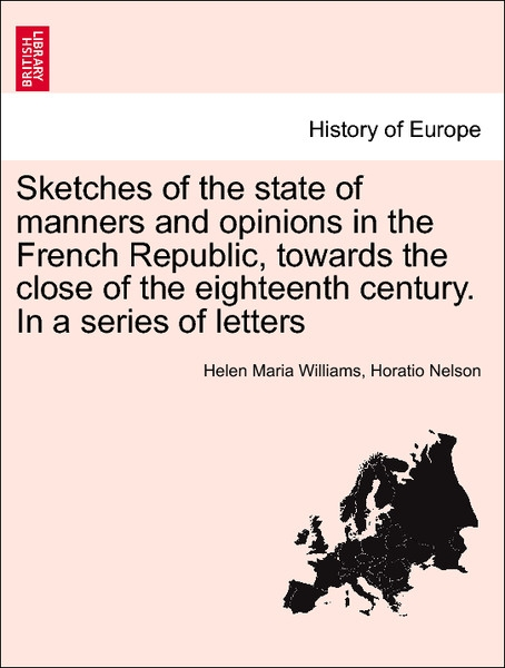 Sketches of the state of manners and opinions in the French Republic, towards the close of the eighteenth century. In a series of letters. Vol. II... - 1241452326