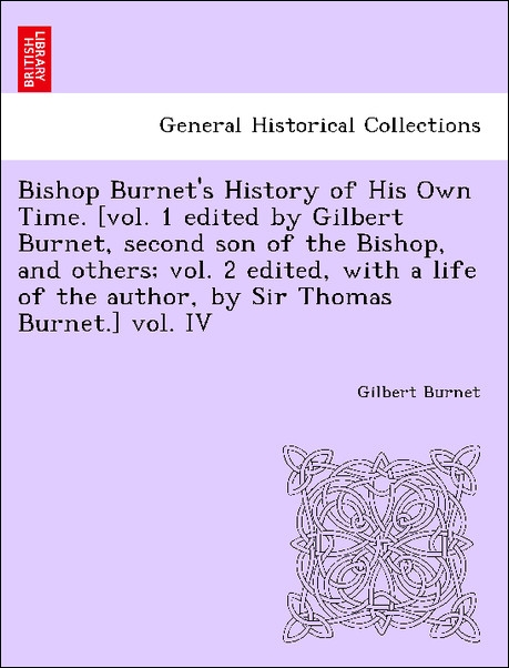 Bishop Burnet´s History of His Own Time. [vol. 1 edited by Gilbert Burnet, second son of the Bishop, and others; vol. 2 edited, with a life of the... - 1241460213