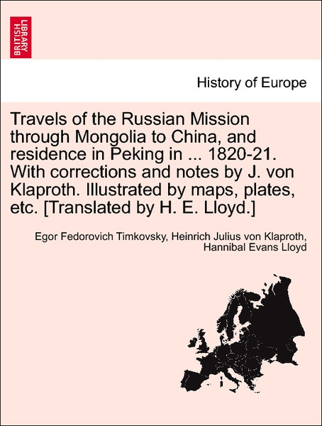 Travels of the Russian Mission through Mongolia to China, and residence in Peking in ... 1820-21. With corrections and notes by J. von Klaproth. I... - 1241515174