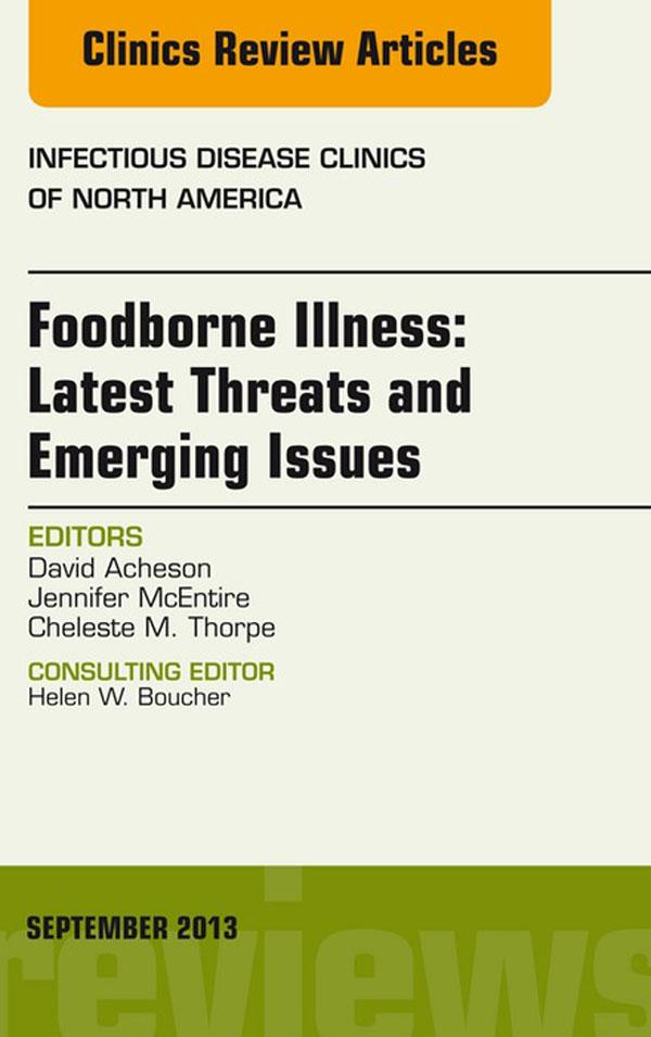 Foodborne Illness: Latest Threats and Emerging Issues, an Issue of Infectious Disease Clinics, als eBook Download von David Acheson, Jennifer McEn... - David Acheson, Jennifer McEntire, Cheleste M. Thorpe