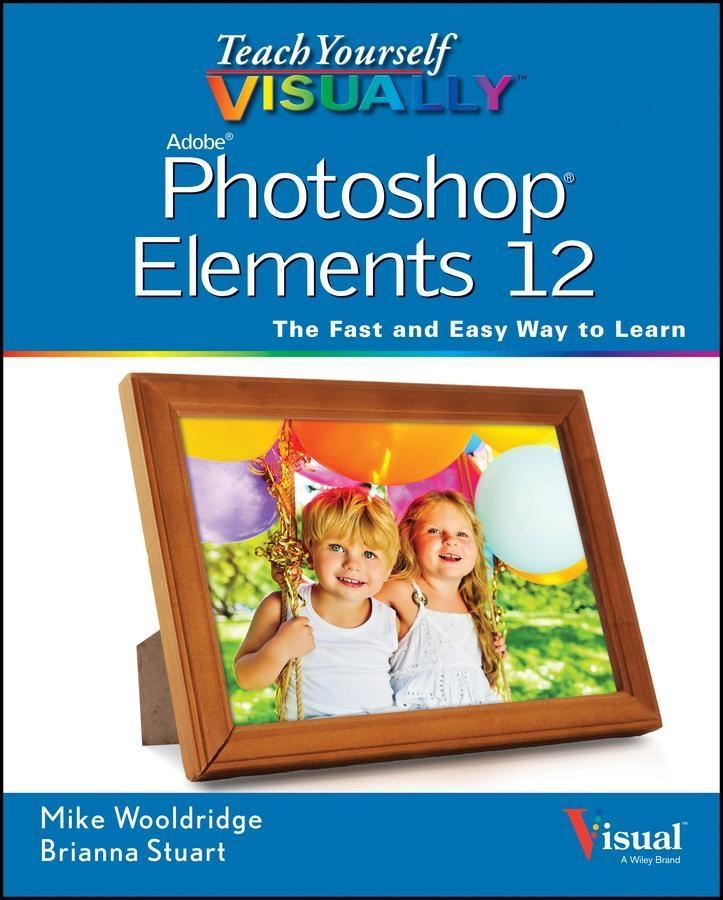 Teach Yourself VISUALLY Photoshop Elements 12 als eBook Download von Mike Wooldridge - Mike Wooldridge