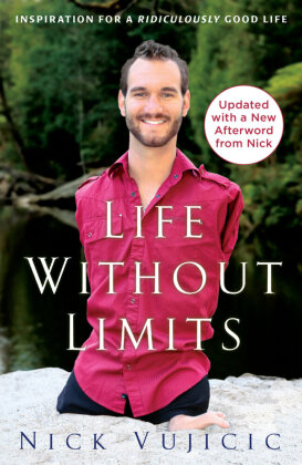 Life without Limits: Inspiration for a Ridiculously Good Life. Mein Leben ohne Limits, englische Ausgabe