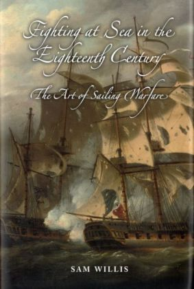 Fighting at Sea in the Eighteenth Century - The Art of Sailing Warfare