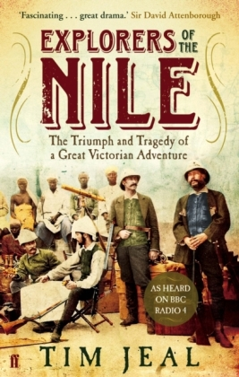 Explorers of the Nile - The Triumph and Tragedy of a Great Victorian Adventure. As Heared on BBC Radio 4