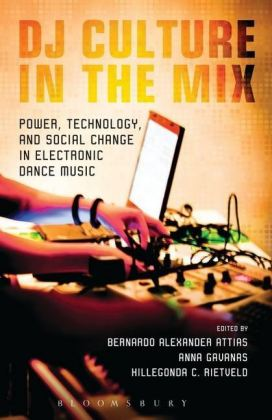 DJ Culture in the Mix - Power, Technology, and Social Change in Electronic Dance Music