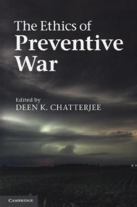 The Ethics of Preventive War - Chatterjee, Deen K. (Hrsg.)