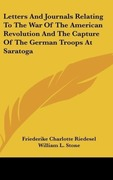 Riedesel, Friederike Charlotte: Letters And Journals Relating To The War Of The American Revolution And The Capture Of The German Troops At Saratoga