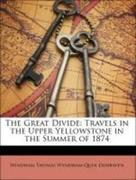 Dunraven, Windham Thomas Wyndham-Quin: The Great Divide: Travels in the Upper Yellowstone in the Summer of 1874