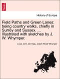 Jennings, Louis John;Whymper, Josiah Wood: Field Paths and Green Lanes: being country walks, chiefly in Surrey and Sussex. ... Illustrated with sketches by J. W. Whymper.