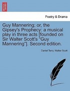 Terry, Daniel;Scott, Walter: Guy Mannering; or, the Gipsey´s Prophecy: a musical play in three acts [founded on Sir Walter Scott´s Guy Mannering]. Second edition. VOL. IV