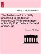 Xenophon;Belfour, F. C.: The Anabasis of X.: chiefly according to the text of Hutchinson. With explanatory notes. By F. C. Belfour. Second edition. Gr.