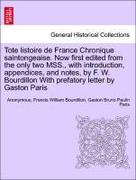 Anonymous;Bourdillon, Francis William;Paris, Gaston Bruno Paulin: Tote listoire de France Chronique saintongeaise. Now first edited from the only two MSS., with introduction, appendices, and notes, by F. W. Bourdillon With prefatory letter by Gaston
