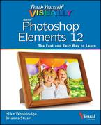 Mike Wooldridge: Teach Yourself VISUALLY Photoshop Elements 12