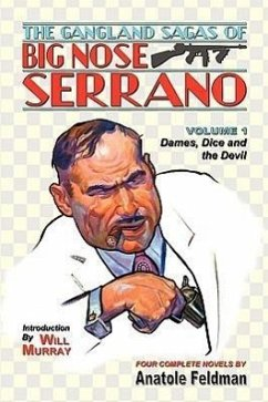 The Gangland Sagas of Big Nose Serrano: Volume 1 - Feldman, Anatole