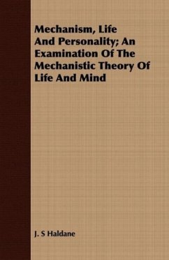 Mechanism, Life And Personality An Examination Of The Mechanistic Theory Of Life And Mind - Haldane, J. S