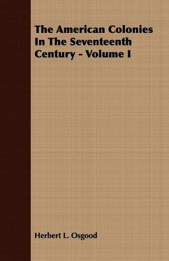 The American Colonies In The Seventeenth Century - Volume I - Osgood, Herbert L.