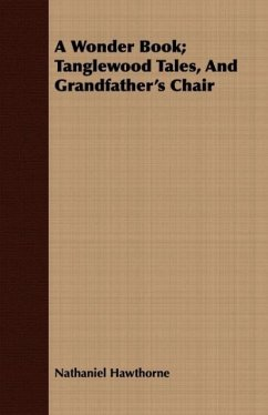 A Wonder Book Tanglewood Tales, And Grandfather's Chair - Hawthorne, Nathaniel