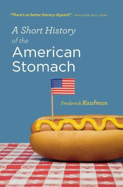 A Short History of the American Stomach - Kaufman, Frederick