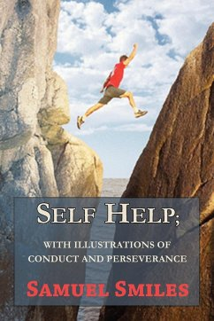 Self Help With Illustrations of Conduct and Perseverance - Smiles, Samuel, Jr.