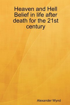 Heaven and Hell Belief in Life After Death for the 21st Century - Wynd, Alexander