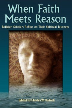 When Faith Meets Reason: Religion Scholars Reflect on Their Spiritual Journeys - Herausgeber: Hedrick, Charles W. , Jr.