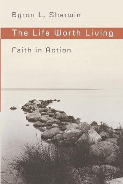 The Life Worth Living: Faith in Action - Sherwin, Byron L.