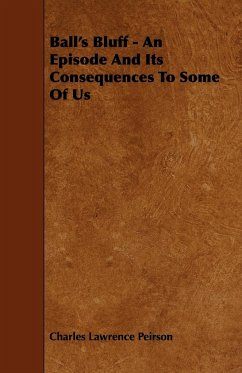 Ball's Bluff - An Episode And Its Consequences To Some Of Us - Peirson, Charles Lawrence