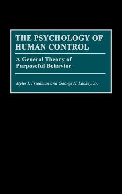 The Psychology of Human Control: A General Theory of Purposeful Behavior - Friedman, Myles I. Lackey, George H.