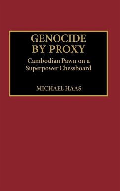 Genocide by Proxy: Cambodian Pawn on a Superpower Chessboard - Haas, Michael