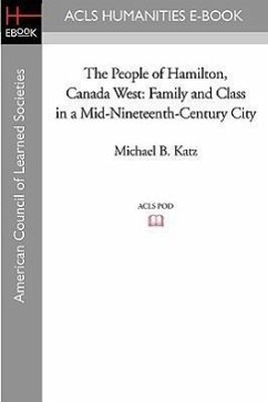 The People of Hamilton, Canada West: Family and Class in a Mid-Nineteenth-Century City - Katz, Michael B.