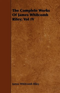 The Complete Works of James Whitcomb Riley Vol IV - Riley, James Whitcomb
