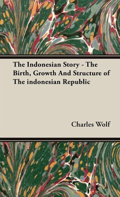 The Indonesian Story - The Birth, Growth And Structure of The indonesian Republic - Wolf, Charles