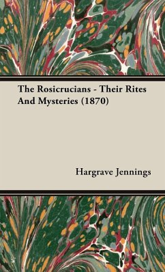 The Rosicrucians - Their Rites And Mysteries (1870) - Jennings, Hargrave