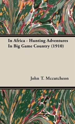 In Africa - Hunting Adventures In Big Game Country (1910) - Mccutcheon, John T.