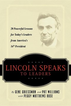 Lincoln Speaks to Leaders: 20 Powerful Lessons for Today's Leaders from America's 16th President - Griessman, Gene Williams, Pat